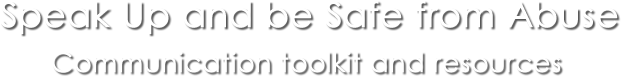 Speak up and be safe from abuse, communication toolkit and resources logo